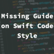 Missing Guide On Swift Code Style