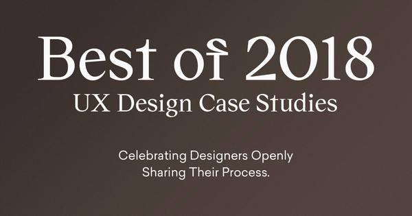 Best of UX Design Case Studies 2018