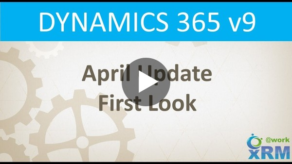 Dynamics 365 April Update First Look