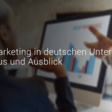 Content Marketing in deutschen Unternehmen 2019: Status und Ausblick
