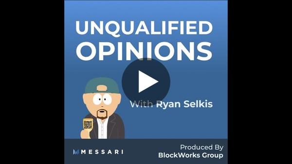 Unqualified Opinions, Episode 1: Ryan Selkis and Arjun Balaji