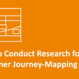 How to Research for Customer Journey Mapping
