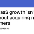 Why SaaS growth isn't just about acquiring new customers