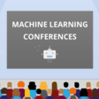 List of Machine Learning / Deep Learning conferences in 2019