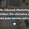 339+ Inbound-Marketing-Statistiken: Die ultimative Liste, die jeder kennen sollte