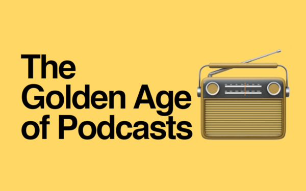 Here's why we're entering the Golden Age of Podcasts