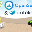 imToken and OpenSea Collaborate on a Seamless Mobile NFT Experience