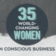 35 World-Changing Women in Conscious Business — 2019 - Conscious Company