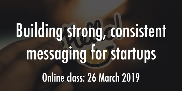 Building strong, consistent messaging for startups
