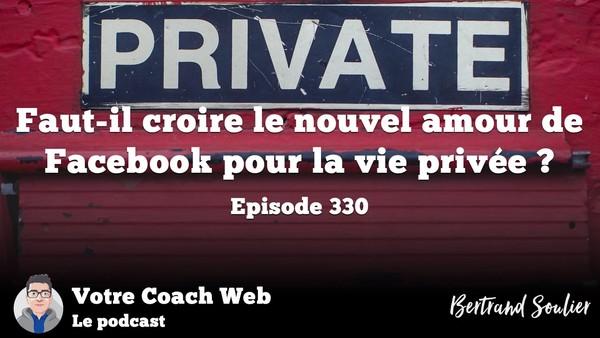 330. Faut-il croire le nouvel amour de Facebook pour la vie privée ? – Bertrand Soulier — Votre coach Web