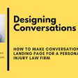 [Designing Conversations #1] How to Make a Conversational Landing Page for a Personal Injury Law Firm