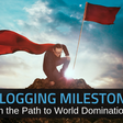 21 Blogging Milestones on the Path to World Domination