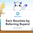 Earning Bounties: An Introduction to OpenSea's Affiliate Program