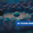 Beware of the Tracking Error
