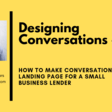 [Designing Conversations] How to make a Conversational Landing Page for a Small Business Lender