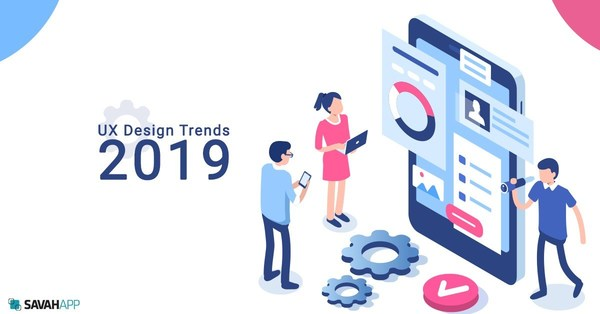 Top 6 UX Design Trends to Follow in 2019 | Savah