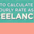 Infographic: How to Calculate Your Freelance Hourly Rate
