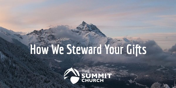 Ever wondered how the Summit stewards your financial gift? Here are the policies and systems we have in place to ensure that we maintain the highest ethical standards in stewarding your gift.