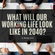 What will our working life look like in 2040?