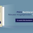 PSD2 Bankieren, wat betekent het voor u?