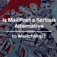 MailPoet vs MailChimp: Is MailPoet a Serious Alternative? | The Blogsmith