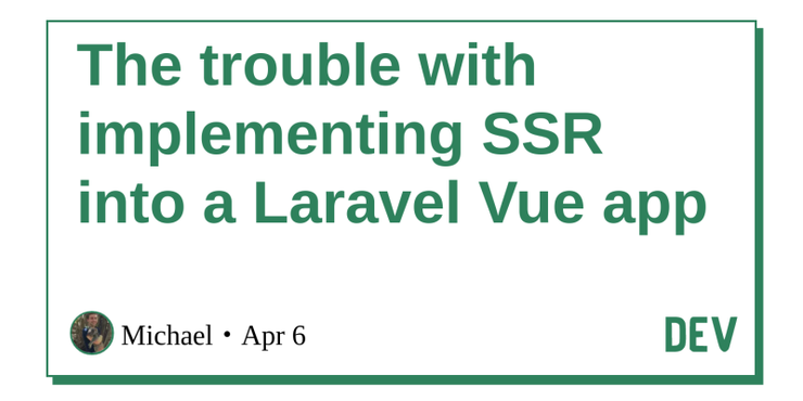The trouble with implementing SSR into a Laravel Vue app | Revue