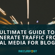 Ultimate Guide to generate traffic for your blog from Social Media   RecurPost Blog