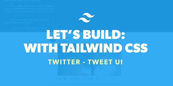 Let's Build: With Tailwind CSS - Tweet