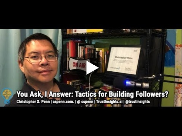 You Ask, I Answer: Tactics for Building Followers?