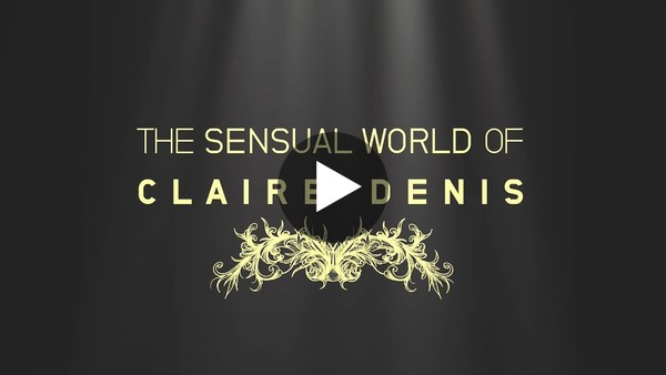 The Sensual World of Claire Denis