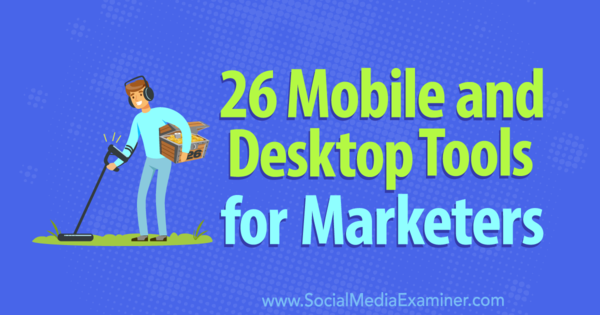 26 Mobile and Desktop Tools for Marketers : Social Media Examiner