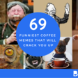 69 Funny Coffee Memes To Start Your Day 😂