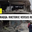 Rhetoric versus reality in the war in Raqqa
