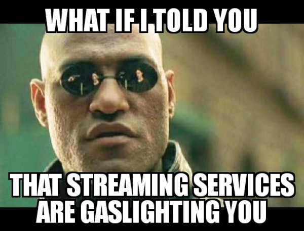 Music streaming services are gaslighting us