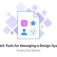 Sketch Tools for Design Systems