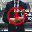 Disruption in an Automated World