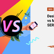 Desktop vs. Mobile: The Difference Between SERPs