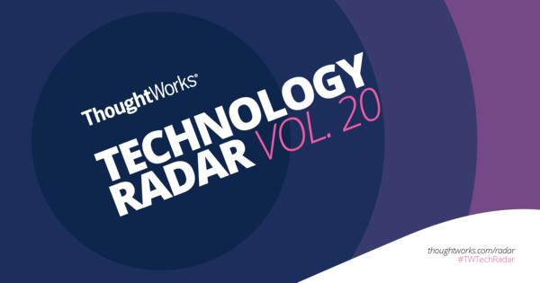 ThoughtWorks Technology Radar Vol. 20