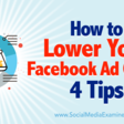 How to Lower Your Facebook Ad Costs: 4 Tips : Social Media Examiner