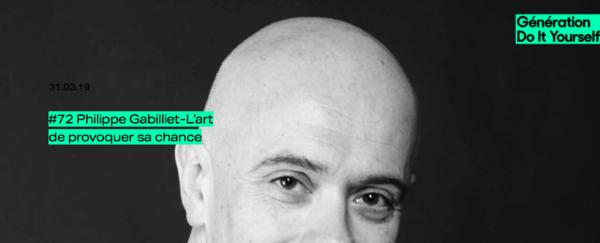 Philippe Gabilliet : l'art de provoquer sa chance - Génération Do It Yourself