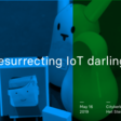 Resurrecting IoT darlings - design for extended lifecycle.   Meetup