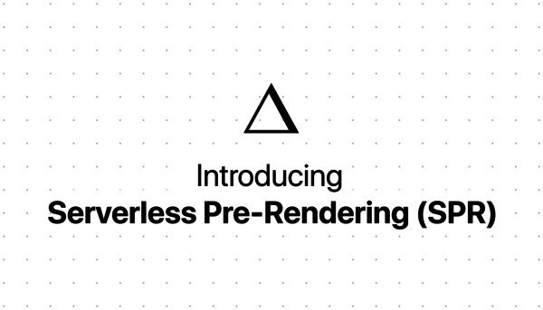 Introducing Serverless Pre-Rendering (SPR) - ZEIT