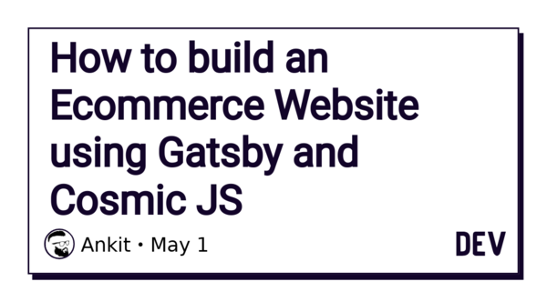 How to build an Ecommerce Website using Gatsby and Cosmic JS - DEV Community 👩‍💻👨‍💻