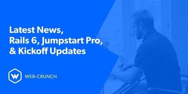 Latest News, Rails 6, Jumpstart Pro and Kickoff Updates