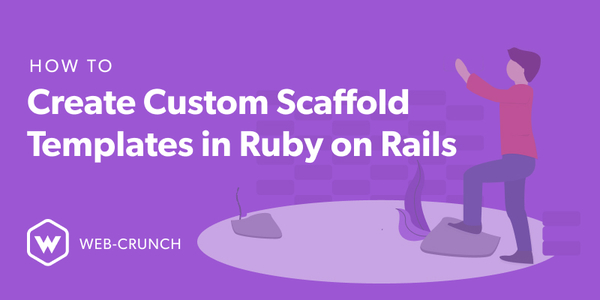 How to Create Custom Scaffold Templates in Ruby on Rails