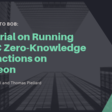 From Alice to Bob: A Tutorial on Running AZTEC Zero-Knowledge Transactions on Pantheon