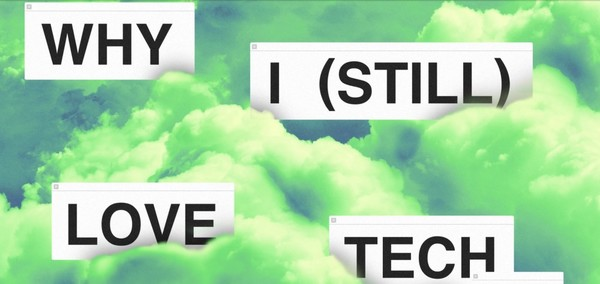 Why I (Still) Love Tech: In Defense of a Difficult Industry