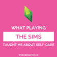 What Playing The Sims Taught Me About Self-Care & Productivity