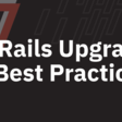 Rails 6 Upgrade Best Practices