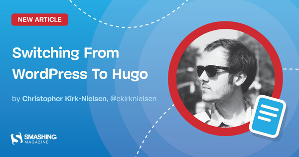Switching From WordPress To Hugo — Smashing Magazine